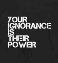 your-ignorance-their-power